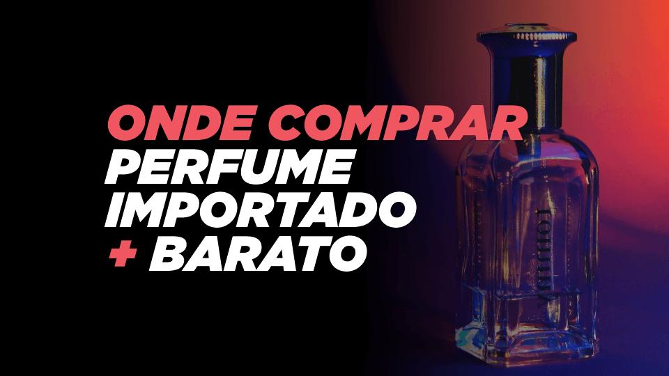Onde comprar perfume importado mais barato?