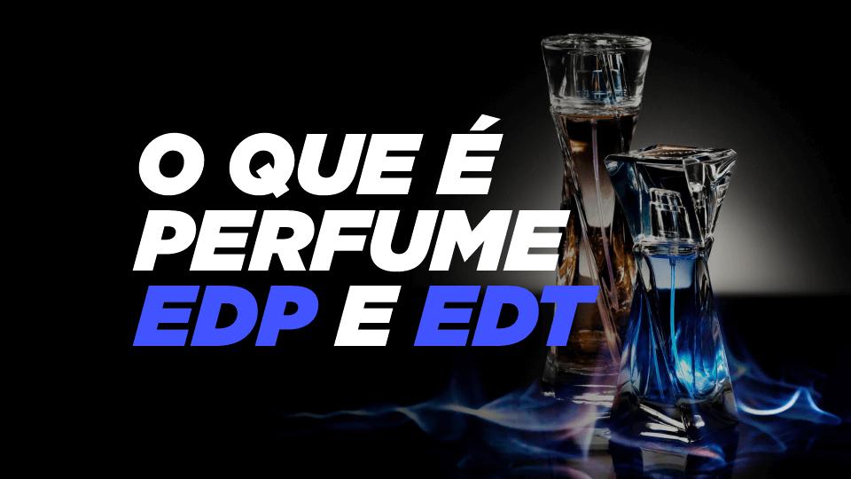 O que significa perfume EDT e perfume EDP